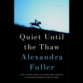 QUIET UNTIL THE THAW by Alexandra Fuller, read Alma Cuervo