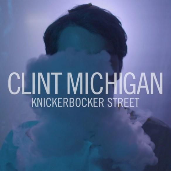 clint michigan, indie rock, indie folk, knickerbocker street