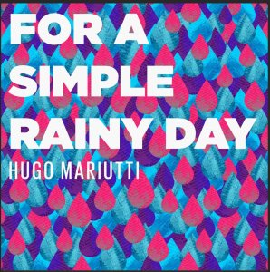 Hugo Mariutti - For A Simple Rainy Day