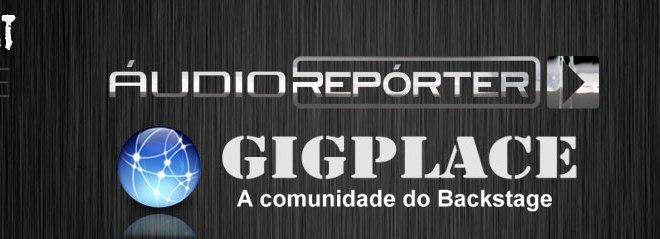 Confira AO VIVO o teste Gigplace/AudioReporter! 7