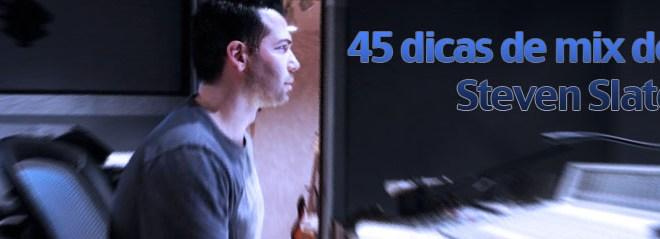 45 dicas de mixagem do Steven Slate! 3