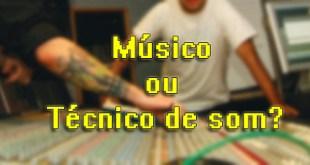 Músico ou técnico de som? 6
