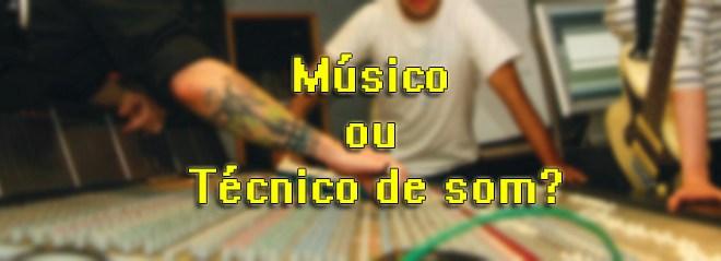 Músico ou técnico de som? 2