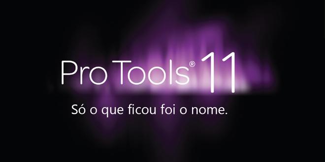 Pro Tools 11, só o que ficou foi o nome. 2