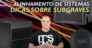 Alinhamento de Sistemas - Dicas sobre Subgraves | Vídeo 3