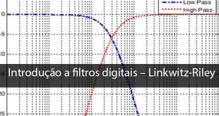 Introdução a filtros digitais - Parte 2 - Linkwitz-Riley 1