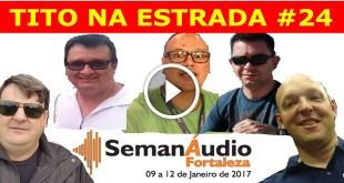 Semanáudio Fortaleza 2017 | Tito Na Estrada #24 3