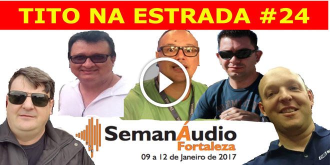 Semanáudio Fortaleza 2017 | Tito Na Estrada #24 1