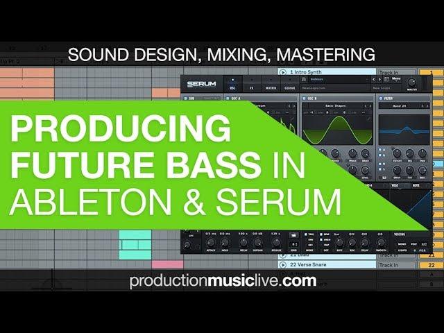 How To Make Future Bass Like A Pro – Ableton Live & Serum