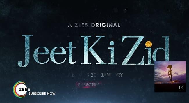 Zee5 Jeet Ki Zid Release Date, Cast, Plot, Promo, Upcoming Web Series