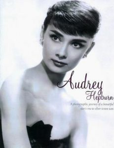Audrey Hepburn : A Photographic Journey of a Beautiful Star's Rise to Silver-Screen Icon Book