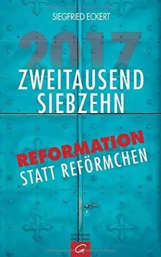 Siegfried Eckert: 2017. Zweitausendsiebzehn. Reformation statt Reförmchen, Gütersloher Verlagshaus 2014. gebunden 272 S. EUR 19,99. ISBN 978-3-579-08515-9.
