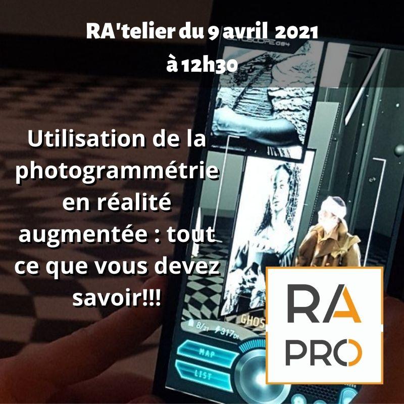 RA'telier du 9 avril 2021 à 12h30, Utilisation de la photogrammétrie en réalité augmentée : tout ce que vous devez savoir!!!