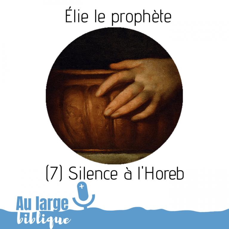 Élie le prophète (podcast) Silence à l'Horeb