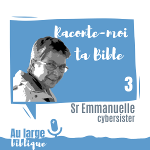 Raconte-moi ta Bible (podcast) Sr Emmanuelle, cybersister