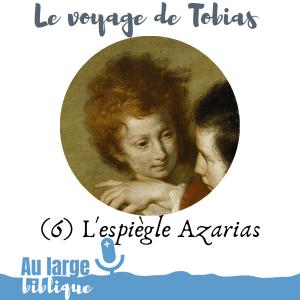 Le voyage de Tobias (podcast) L'espiègle Azarias
