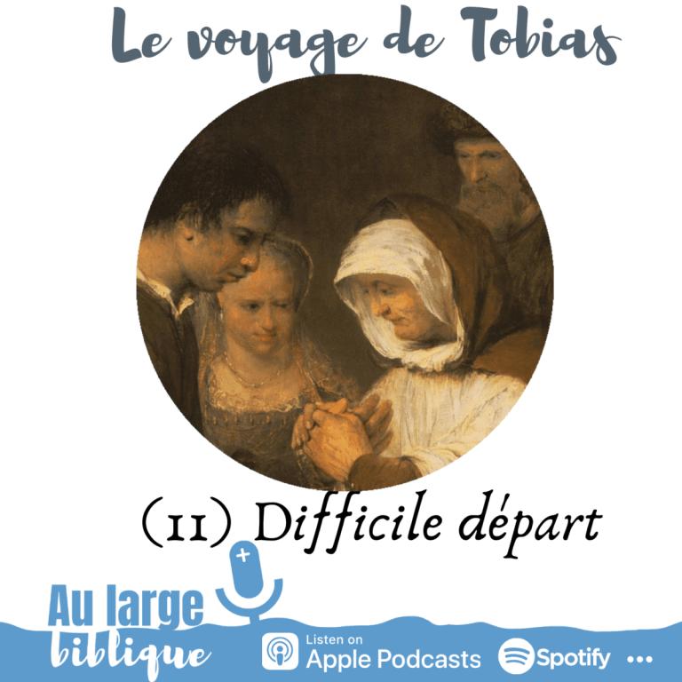 Le voyage de Tobias (podcast) Le difficile et nécessaire départ