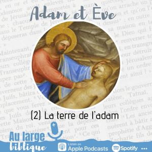Adam et Eve : à qui la faute (2) La terre de l'adam