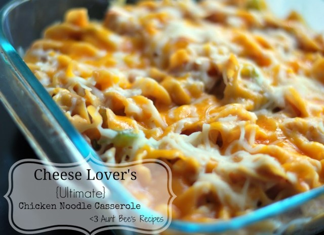 Cheese Lover's {Ultimate} Chicken Noodle Casserole | Aunt Bee's Recipes