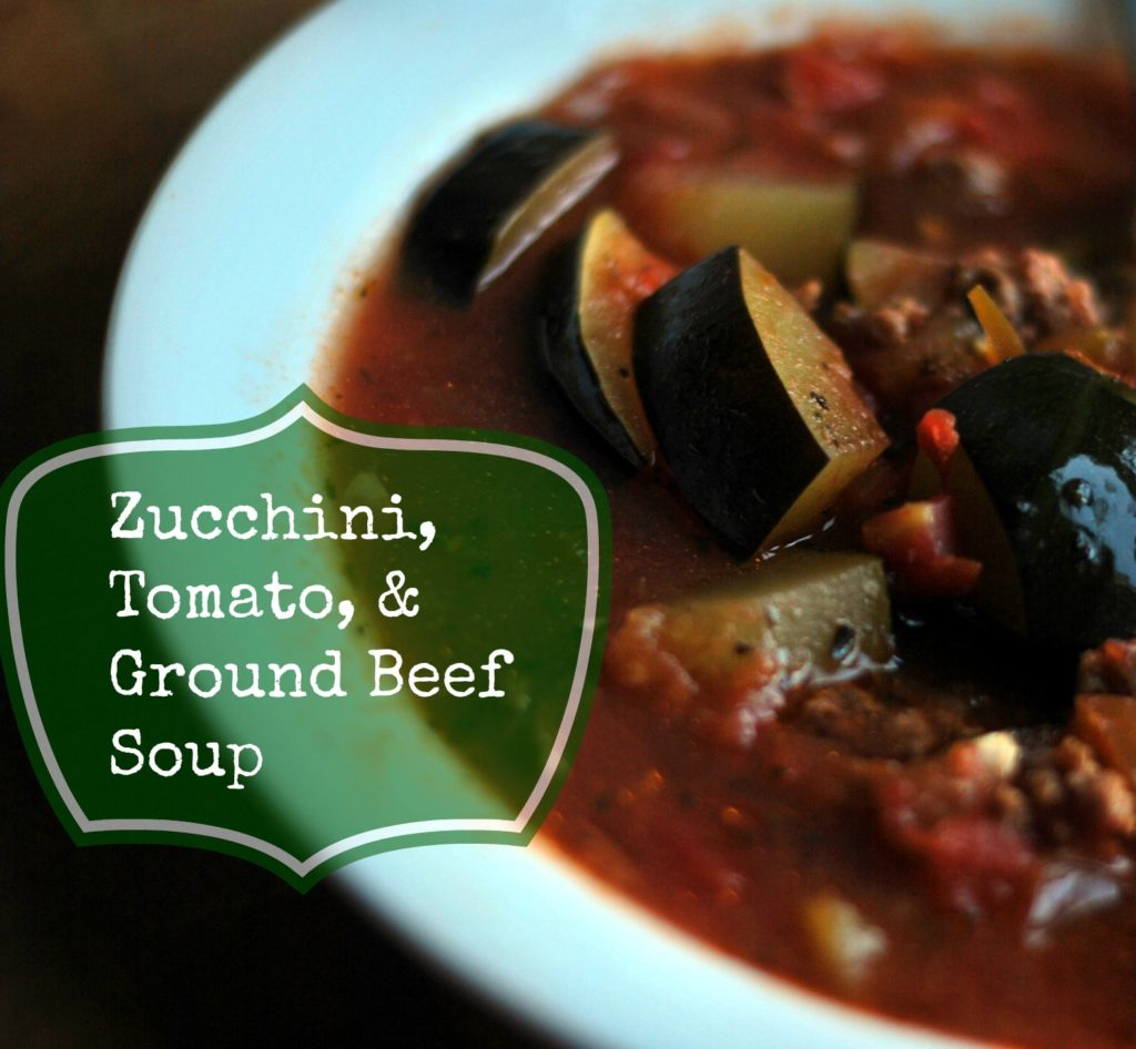 Zucchini, Tomato and Ground Beef Soup | Aunt Bee's Recipes