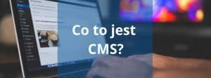 Co to jest CMS, do czego służy i czy jest Ci potrzebny?