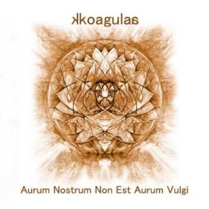 KKOAGULAA - Aurum Nostrum Non Est Aurum Vulgi