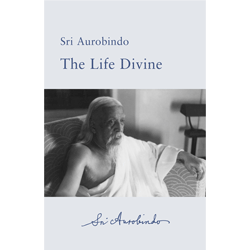 The Life Divine by Sri Aurobindo