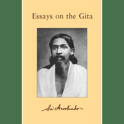 Essays on The Gita by Sri Aurobindo
