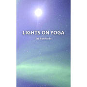 Lights on Yoga by Sri Aurobindo