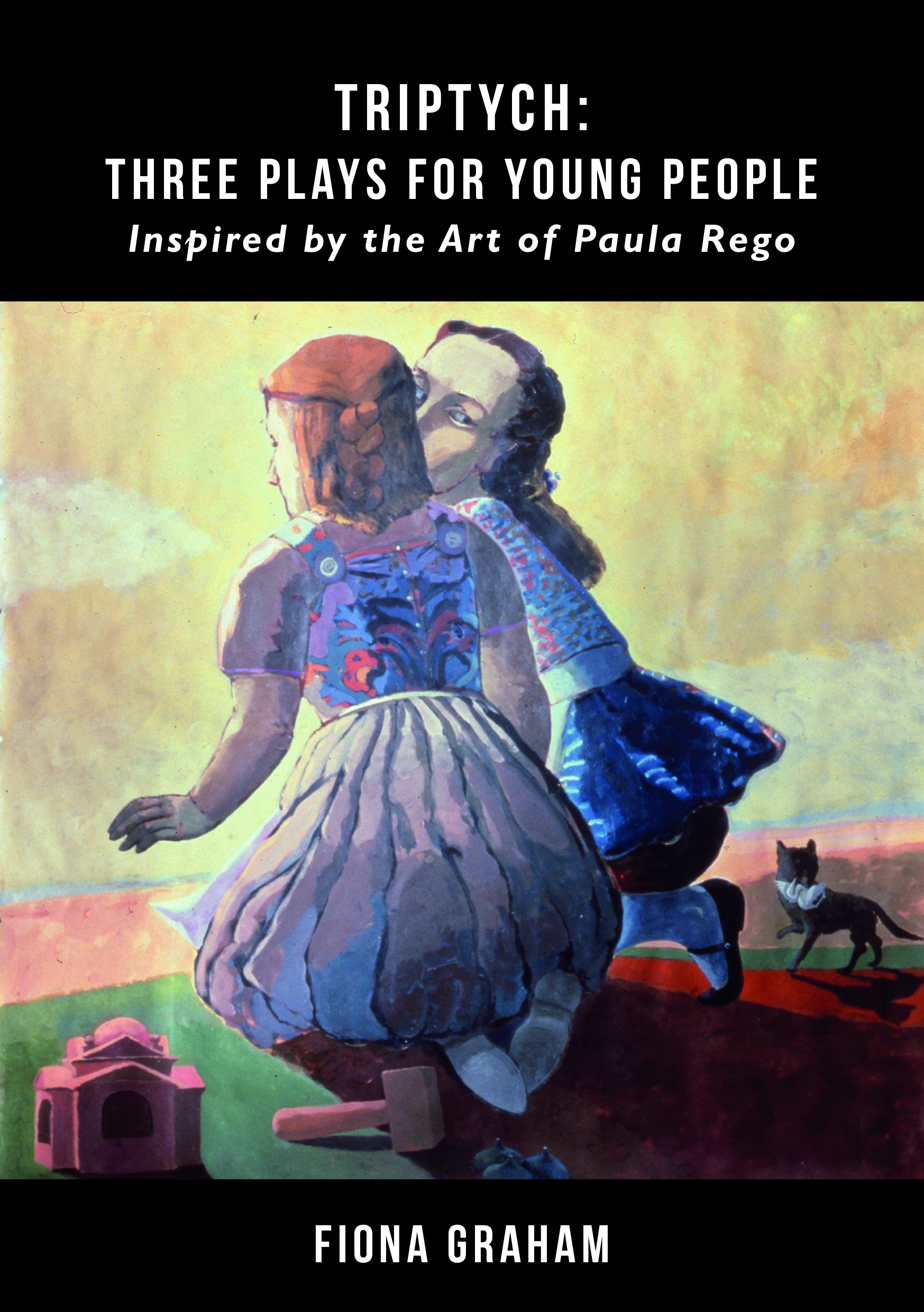 Triptych: Three Plays for Young People inspired by the Art of Paula Rego