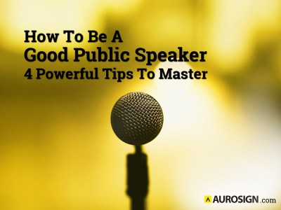 How To Be A Good Public Speaker – 4 Powerful Tips To Master