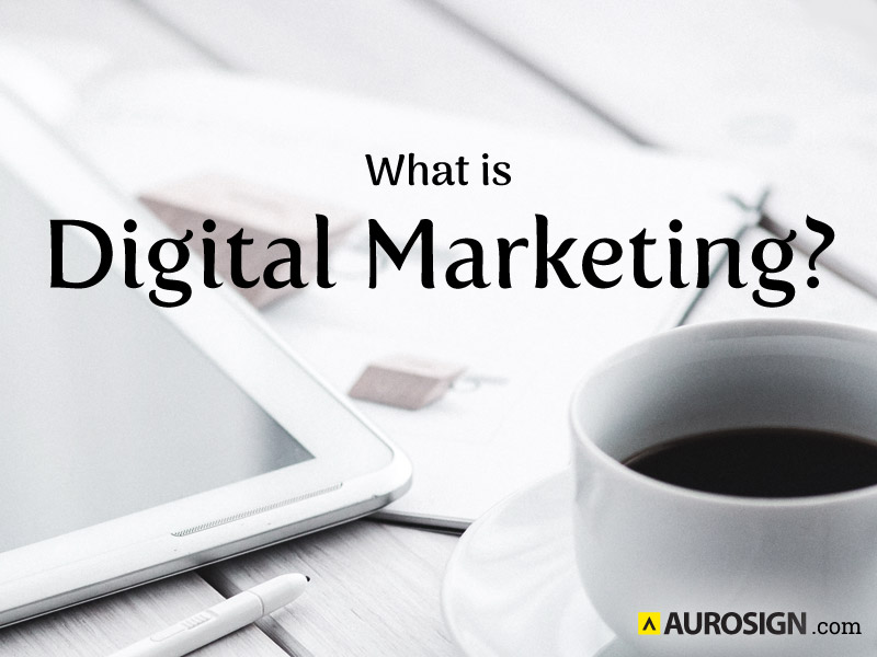 What is Digital Marketing - Aurosign.com