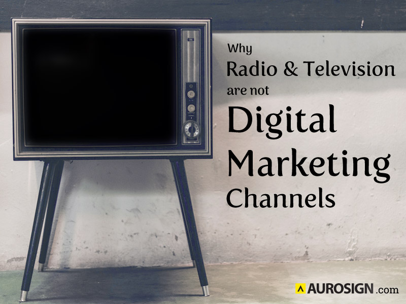 Why Radio & Television Are Not Digital Marketing Channels
