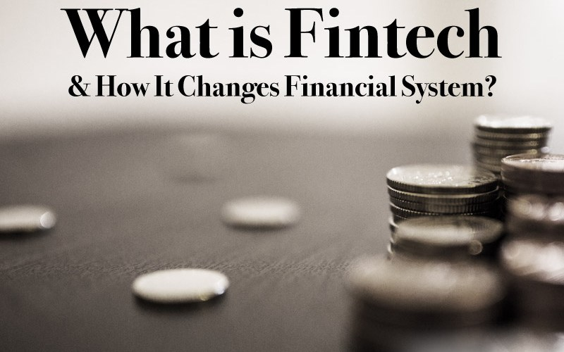 What is Fintech and How It Changes Financial System?