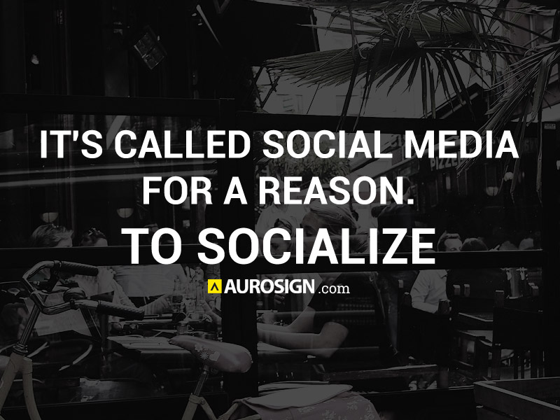 It's Called Social Media For A Reason - To Socialize