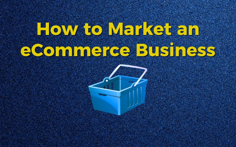 How to Market an eCommerce Business