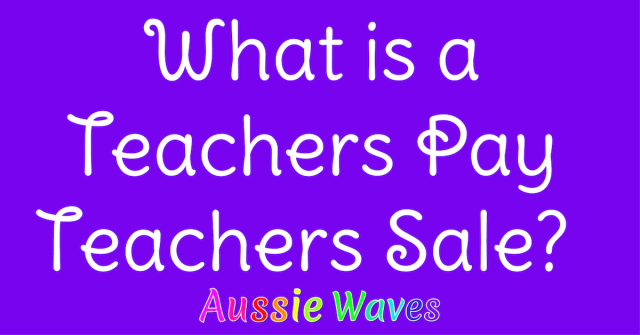 What is a Teachers Pay Teachers Sale? And what can you save?