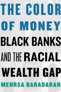 'The Color of Money: Black Banks and the Racial Wealth Gap' by Mehrsa Baradaran (2017)