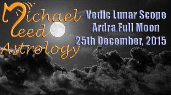 Vedic Lunar Scope Video – Ardra Full Moon in Cancer 25th December, 2015