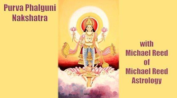 Interpreting the Nakshatras Series – Purva Phalguni Nakshatra 11 of 27
