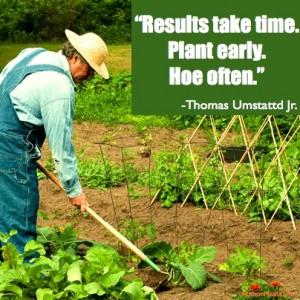 Plant Early Hoe Often