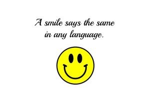 A smile says the same in any language.