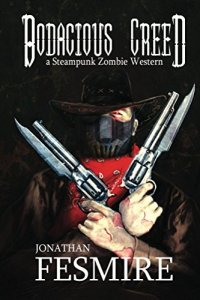 Bodacious Creed: a Steampunk Zombie Western by Joanthan Fesmire