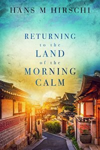 Returning to the Land of the Morning Calm by Hans M. Hirschi