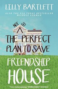 Book Review The Not So Perfect Plan to Save Frienship House by Lilly Bartlett