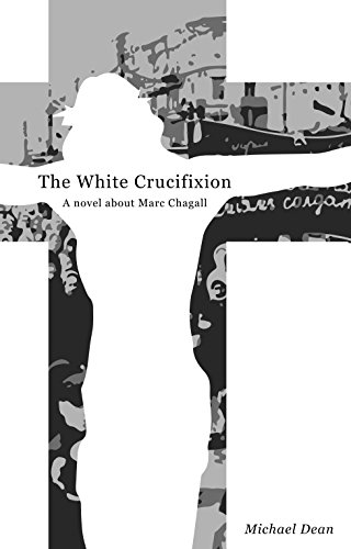 Book review of The White Crucifixion: A novel about Marc Chagall by Michael Dean