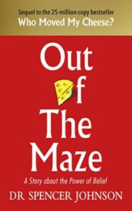 Out of the Maze by Dr Spencer Johnson