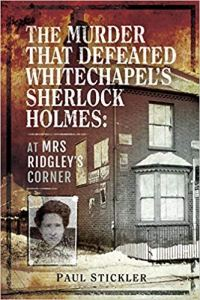The Murder that Defeated Whitechapel's Sherlock Holmes: At Mrs Ridgley's Corner by Paul Stickler