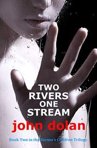 Two Rivers, One Stream (Karma's Children Book 2) by John Dolan