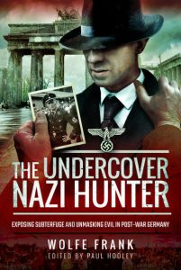 The Undercover Nazi Hunter by Wolfe Frank